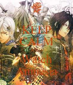 Poster: KEEP CALM AND Watch Amnesia