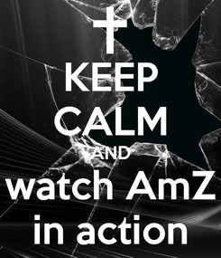 Poster: KEEP CALM AND watch AmZ in action