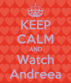 Poster: KEEP CALM AND Watch Andreea