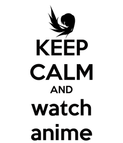 Poster: KEEP CALM AND watch anime