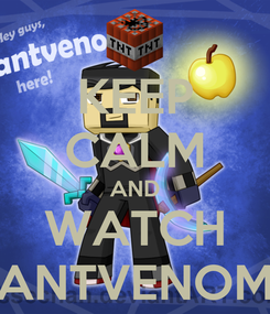 Poster: KEEP CALM AND WATCH ANTVENOM