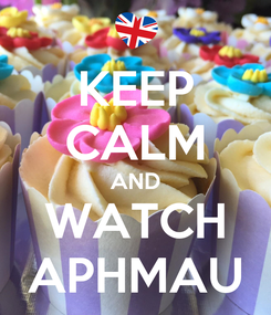 Poster: KEEP CALM AND WATCH APHMAU