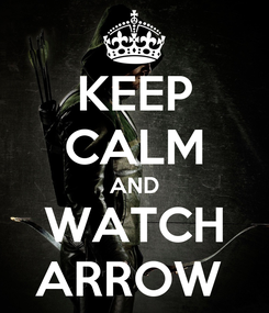 Poster: KEEP CALM AND WATCH ARROW