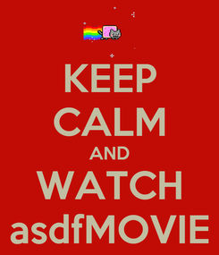Poster: KEEP CALM AND WATCH asdfMOVIE