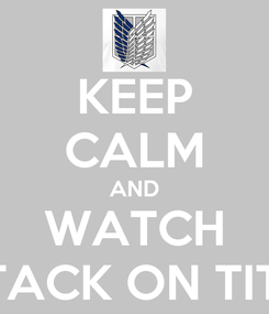 Poster: KEEP CALM AND WATCH ATTACK ON TITAN
