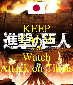 Poster: KEEP CALM AND Watch Attack on Titans
