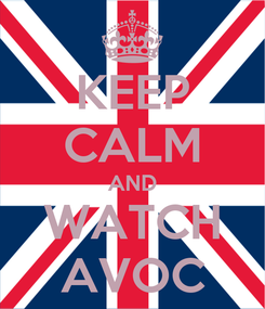 Poster: KEEP CALM AND WATCH AVOC