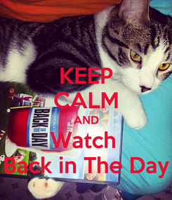 Poster: KEEP CALM AND Watch  Back in The Day