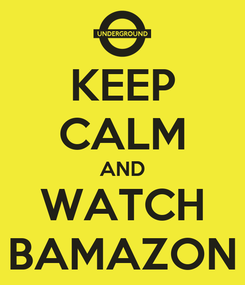 Poster: KEEP CALM AND WATCH BAMAZON