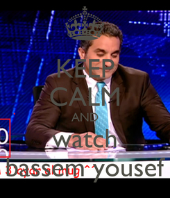 Poster: KEEP CALM AND watch bassem yousef