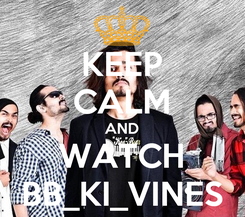 Poster: KEEP CALM AND WATCH BB_KI_VINES