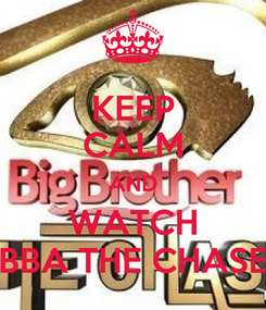 Poster: KEEP CALM AND WATCH BBA THE CHASE