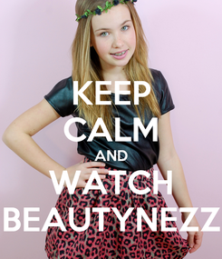 Poster: KEEP CALM AND WATCH BEAUTYNEZZ