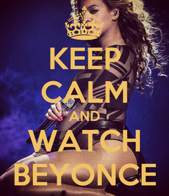 Poster: KEEP CALM AND WATCH BEYONCE