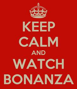 Poster: KEEP CALM AND WATCH BONANZA