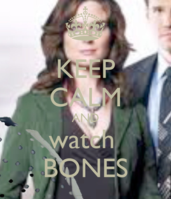 Poster: KEEP CALM AND watch  BONES