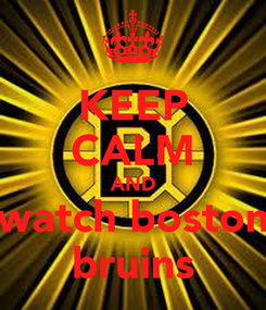 Poster: KEEP CALM AND watch boston bruins