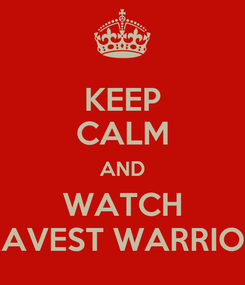 Poster: KEEP CALM AND WATCH BRAVEST WARRIORS