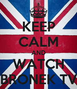 Poster: KEEP CALM AND WATCH BRONEK TV