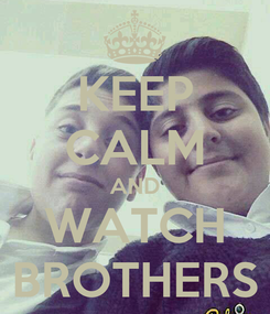 Poster: KEEP CALM AND WATCH BROTHERS