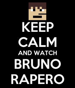 Poster: KEEP CALM AND WATCH BRUNO RAPERO