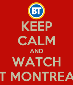 Poster: KEEP CALM AND WATCH BT MONTREAL