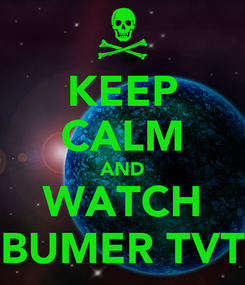 Poster: KEEP CALM AND WATCH BUMER TVT