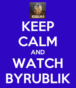Poster: KEEP CALM AND WATCH BYRUBLIK