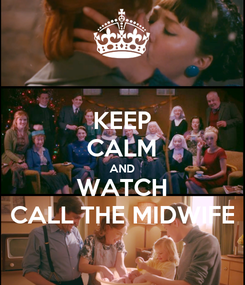 Poster: KEEP CALM AND WATCH CALL THE MIDWIFE