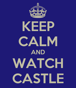Poster: KEEP CALM AND WATCH CASTLE