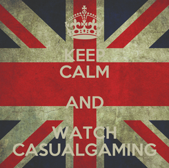 Poster: KEEP CALM AND WATCH CASUALGAMING