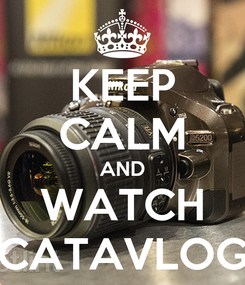 Poster: KEEP CALM AND WATCH CATAVLOG