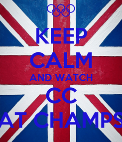 Poster: KEEP CALM AND WATCH CC AT CHAMPS