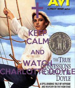 Poster: KEEP CALM AND WATCH CHARLOTTE DOYLE