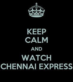 Poster: KEEP CALM AND WATCH CHENNAI EXPRESS