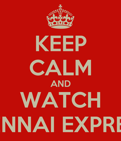 Poster: KEEP CALM AND WATCH CHENNAI EXPRESS!!