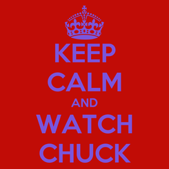 Poster: KEEP CALM AND WATCH CHUCK