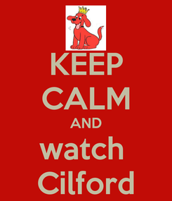 Poster: KEEP CALM AND watch  Cilford