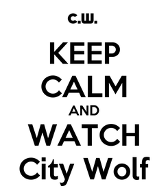 Poster: KEEP CALM AND WATCH City Wolf