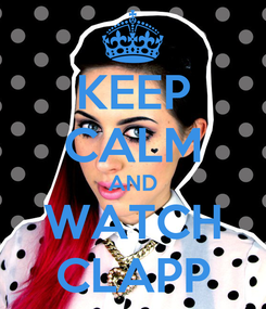 Poster: KEEP CALM AND WATCH CLAPP