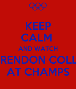 Poster: KEEP CALM  AND WATCH CLARENDON COLLEGE AT CHAMPS