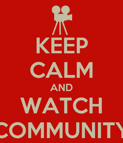 Poster: KEEP CALM AND WATCH COMMUNITY