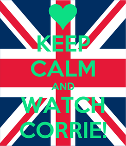 Poster: KEEP CALM AND WATCH CORRIE!