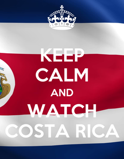 Poster: KEEP CALM AND WATCH COSTA RICA
