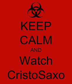 Poster: KEEP CALM AND Watch CristoSaxo