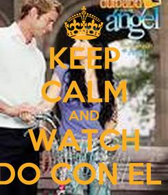 Poster: KEEP CALM AND WATCH CUIDADO CON EL ANGEL