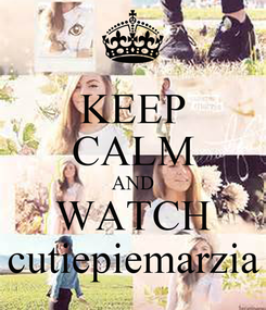 Poster: KEEP CALM AND WATCH cutiepiemarzia