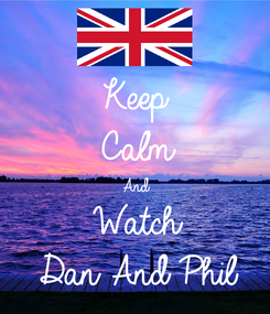 Poster: Keep Calm And Watch Dan And Phil