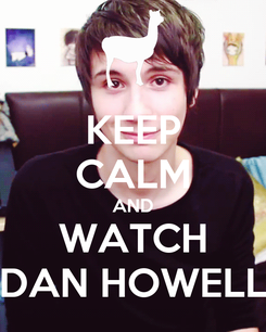Poster: KEEP CALM AND WATCH DAN HOWELL