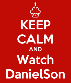 Poster: KEEP CALM AND Watch DanielSon